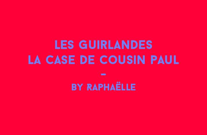 Que faire avec une Guirlande La Case de Cousin Paul ?